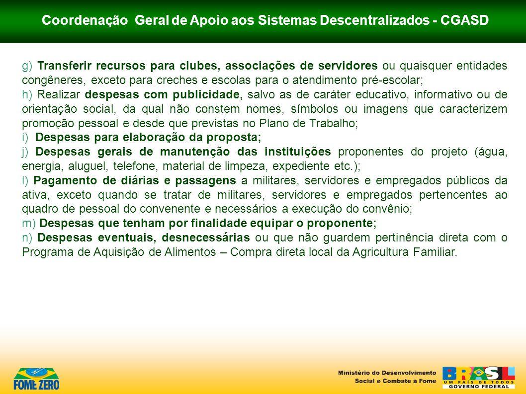 Coordenação Geral de Apoio aos Sistemas Descentralizados - CGASD g) Transferir recursos para clubes, associações de servidores ou quaisquer entidades