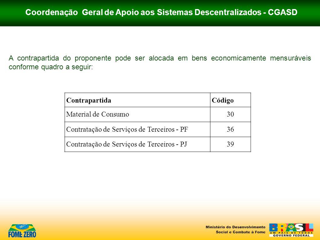 Coordenação Geral de Apoio aos Sistemas Descentralizados - CGASD A contrapartida do proponente pode ser alocada em bens economicamente mensuráveis con