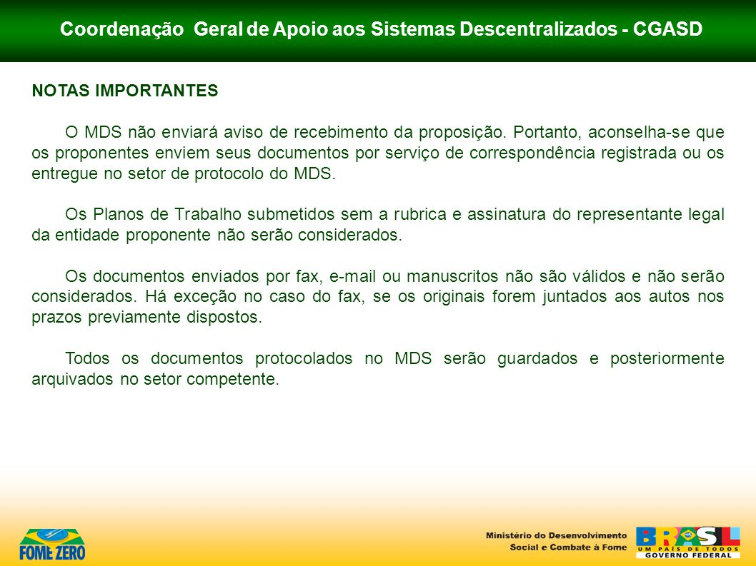 Coordenação Geral de Apoio aos Sistemas Descentralizados - CGASD NOTAS IMPORTANTES O MDS não enviará aviso de recebimento da proposição. Portanto, aco