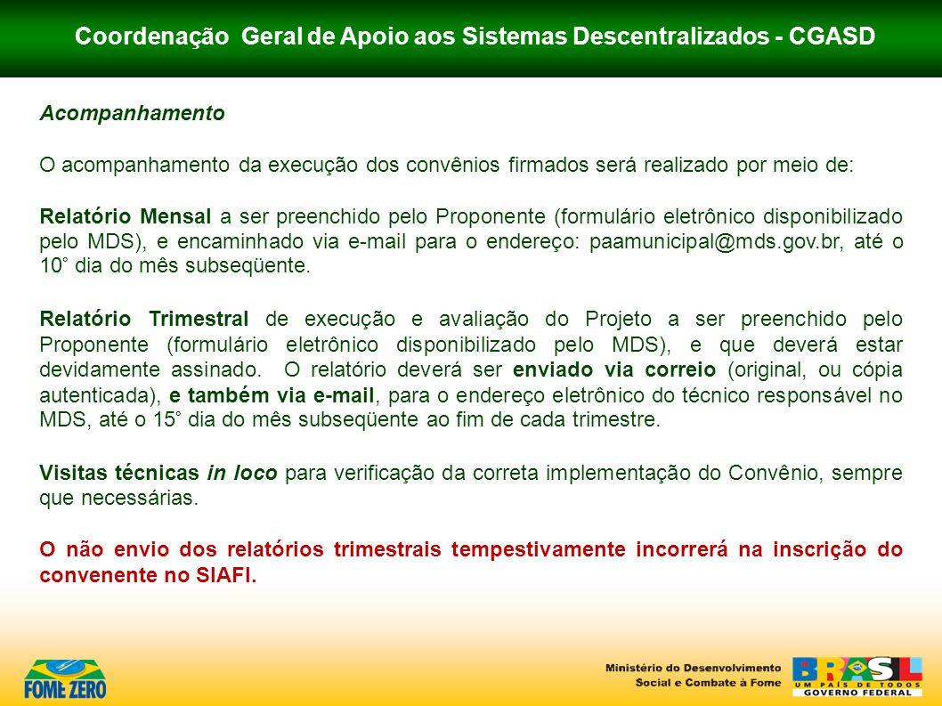Coordenação Geral de Apoio aos Sistemas Descentralizados - CGASD Acompanhamento O acompanhamento da execução dos convênios firmados será realizado por