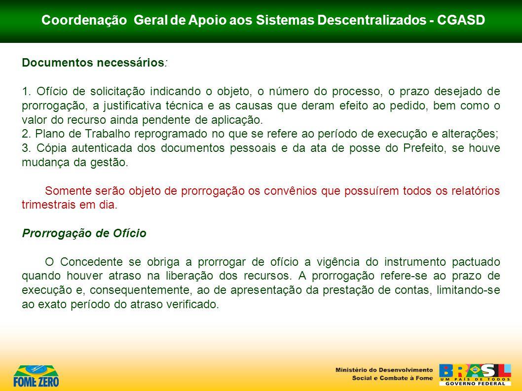 Coordenação Geral de Apoio aos Sistemas Descentralizados - CGASD Documentos necessários: 1. Ofício de solicitação indicando o objeto, o número do proc