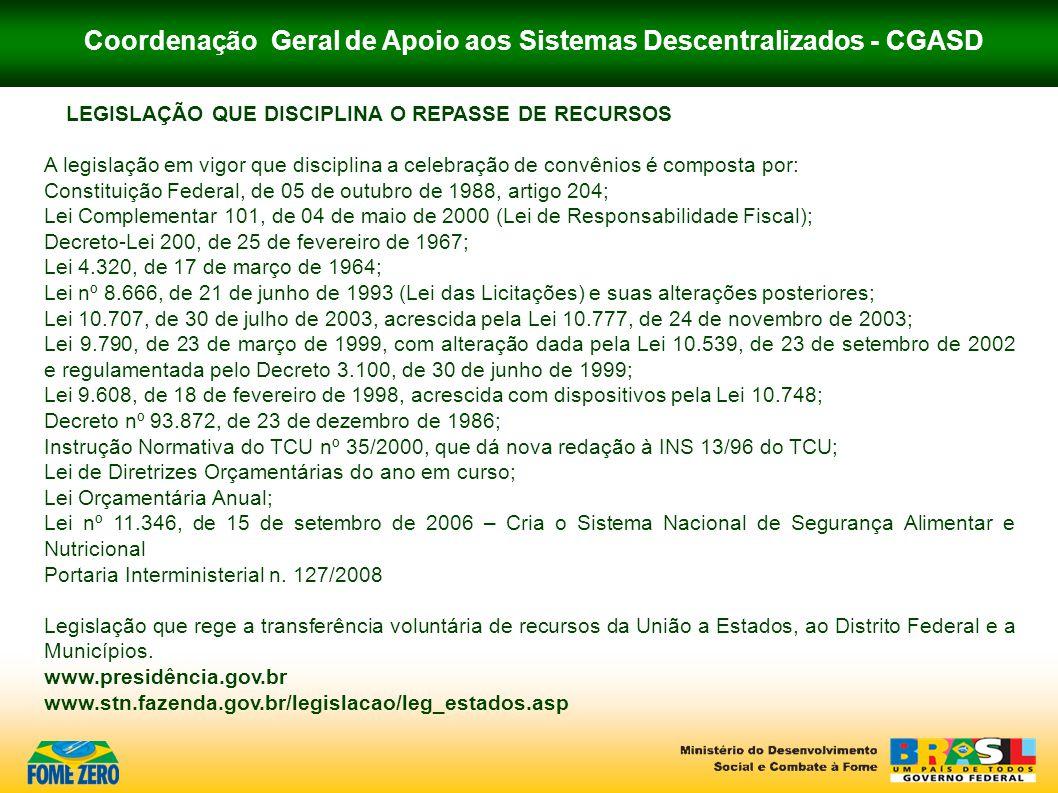 Coordenação Geral de Apoio aos Sistemas Descentralizados - CGASD LEGISLAÇÃO QUE DISCIPLINA O REPASSE DE RECURSOS A legislação em vigor que disciplina