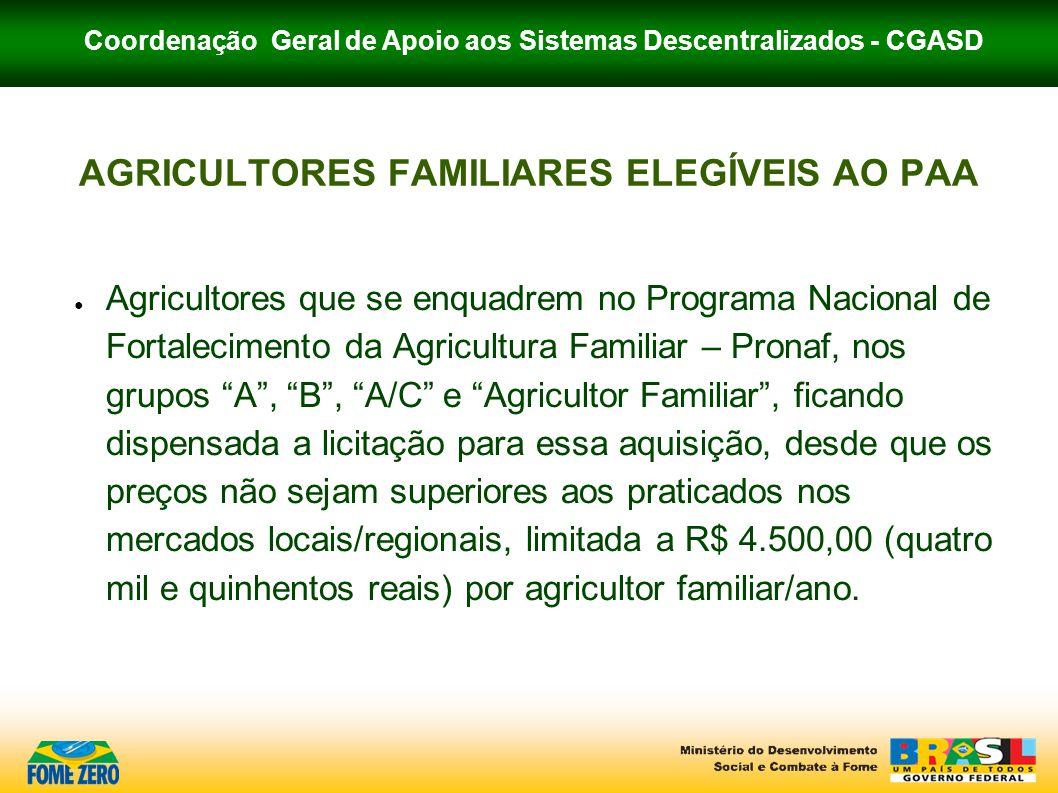 Coordenação Geral de Apoio aos Sistemas Descentralizados - CGASD AGRICULTORES FAMILIARES ELEGÍVEIS AO PAA ● Agricultores que se enquadrem no Programa