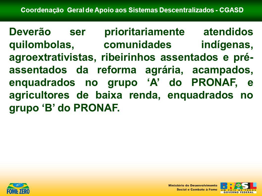 Coordenação Geral de Apoio aos Sistemas Descentralizados - CGASD Deverão ser prioritariamente atendidos quilombolas, comunidades indígenas, agroextrat