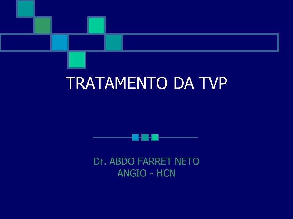 TRATAMENTO DA TVP Dr. ABDO FARRET NETO ANGIO - HCN