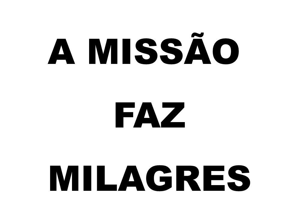 A MISSÃO FAZ MILAGRES
