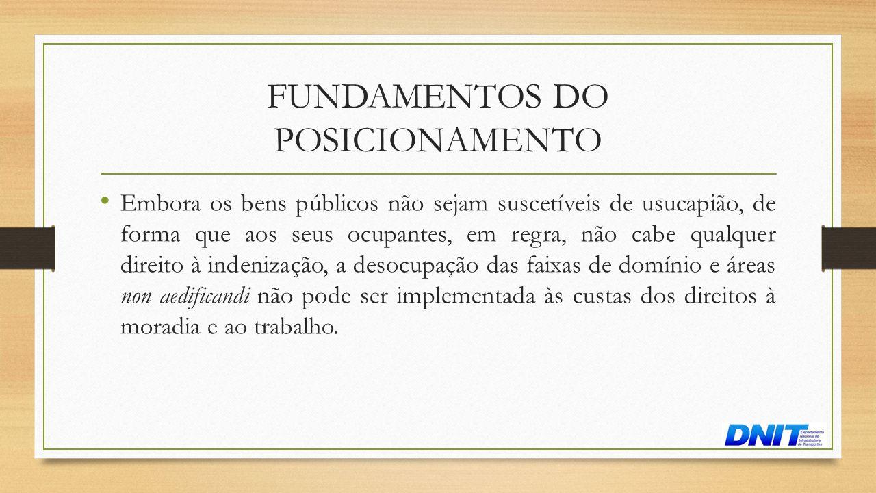 FUNDAMENTOS DO POSICIONAMENTO • Embora os bens públicos não sejam suscetíveis de usucapião, de forma que aos seus ocupantes, em regra, não cabe qualqu