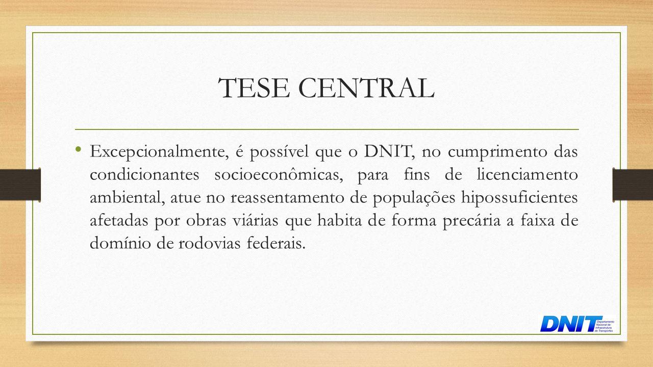 TESE CENTRAL • Excepcionalmente, é possível que o DNIT, no cumprimento das condicionantes socioeconômicas, para fins de licenciamento ambiental, atue