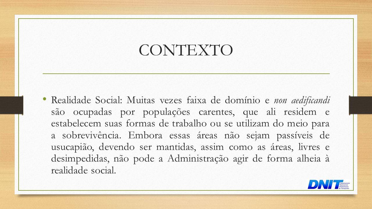 CONTEXTO • Realidade Social: Muitas vezes faixa de domínio e non aedificandi são ocupadas por populações carentes, que ali residem e estabelecem suas