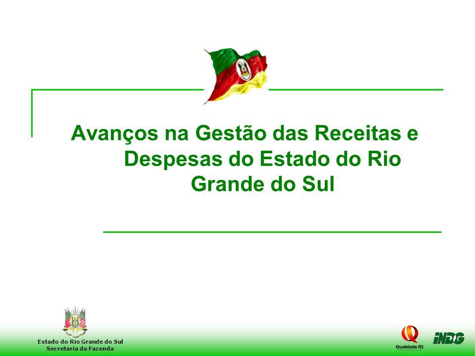 1 Estado do Rio Grande do Sul Secretaria da Fazenda Avanços na Gestão das Receitas e Despesas do Estado do Rio Grande do Sul