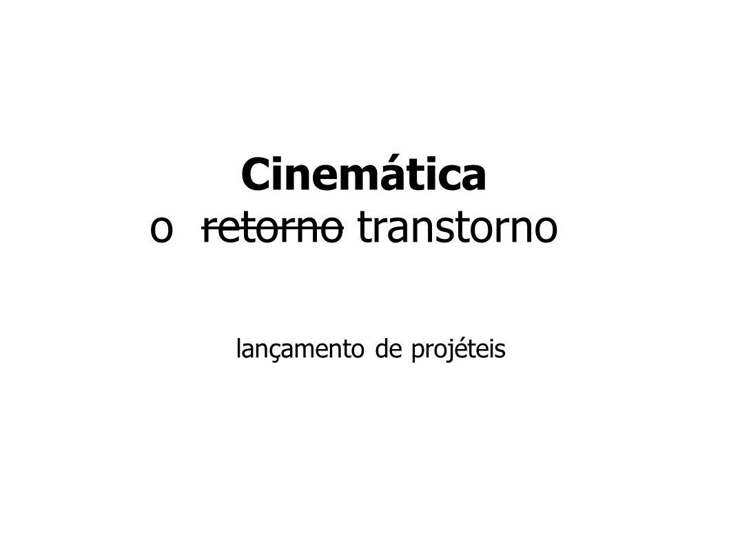 Cinemática o retorno transtorno lançamento de projéteis