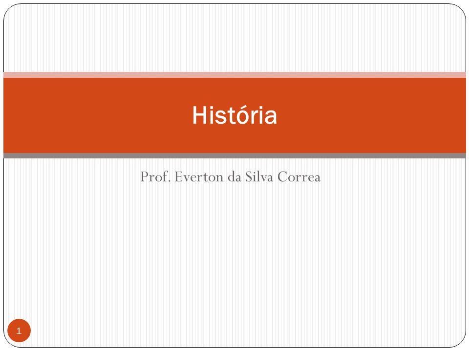 Prof. Everton da Silva Correa História 1