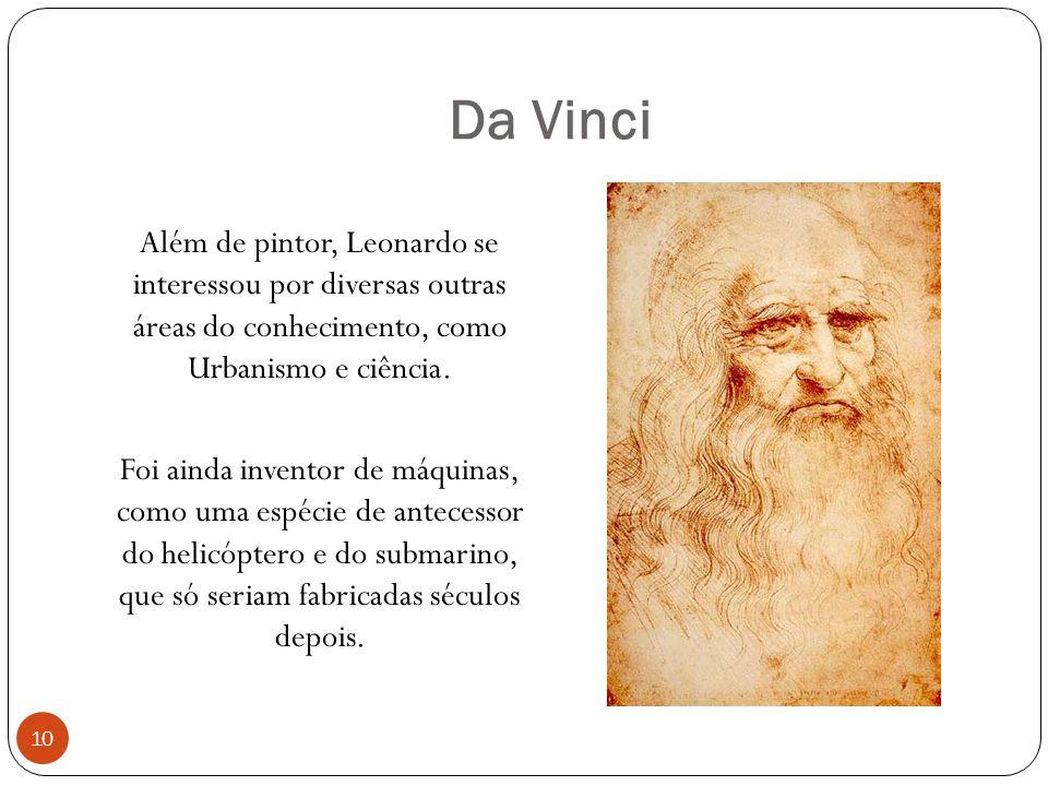 Da Vinci Além de pintor, Leonardo se interessou por diversas outras áreas do conhecimento, como Urbanismo e ciência. Foi ainda inventor de máquinas, c