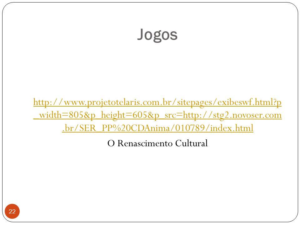 Jogos 22 http://www.projetotelaris.com.br/sitepages/exibeswf.html?p _width=805&p_height=605&p_src=http://stg2.novoser.com.br/SER_PP%20CDAnima/010789/i