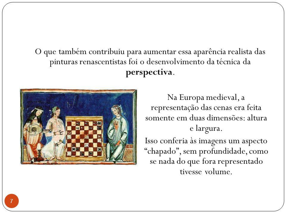 Com a invenção da técnica da perspectiva, as figuras passaram a ser representadas em três dimensões: altura, largura e profundidade.