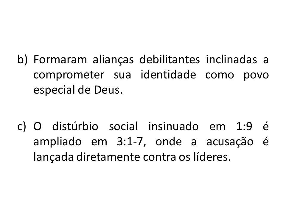 b)Formaram alianças debilitantes inclinadas a comprometer sua identidade como povo especial de Deus. c)O distúrbio social insinuado em 1:9 é ampliado