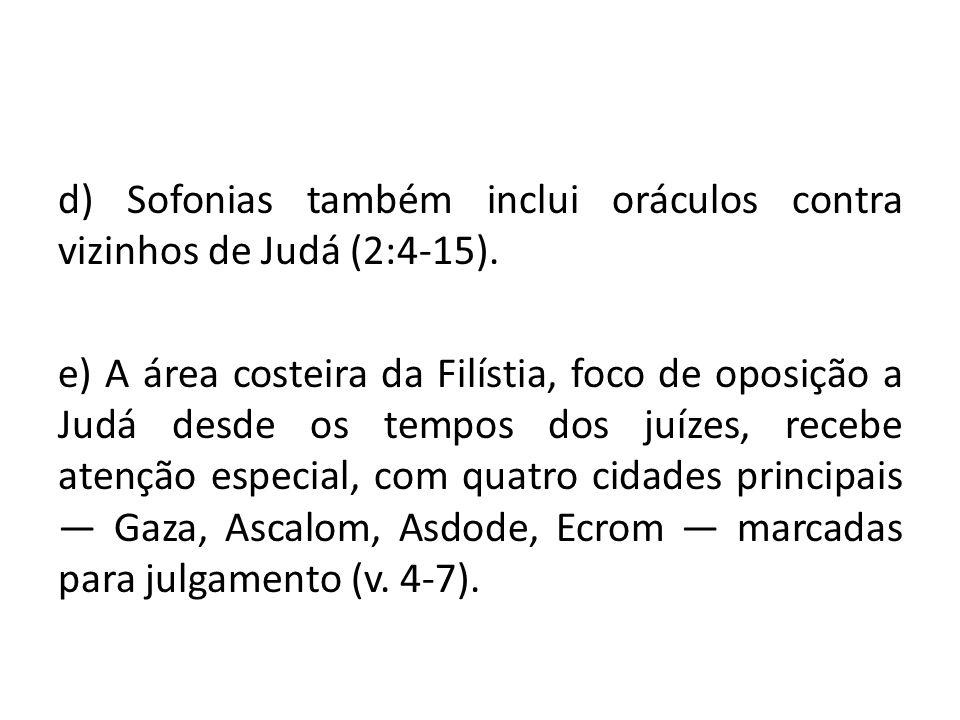 d) Sofonias também inclui oráculos contra vizinhos de Judá (2:4-15). e) A área costeira da Filístia, foco de oposição a Judá desde os tempos dos juíze