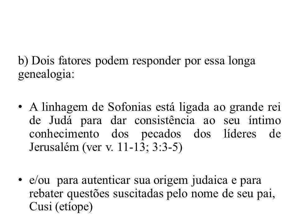 b) Dois fatores podem responder por essa longa genealogia: • A linhagem de Sofonias está ligada ao grande rei de Judá para dar consistência ao seu ínt