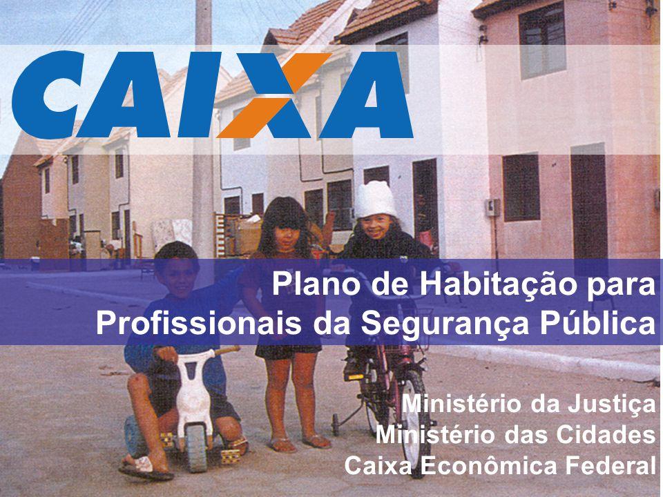 Plano de Habitação para Profissionais da Segurança Pública Ministério da Justiça Ministério das Cidades Caixa Econômica Federal