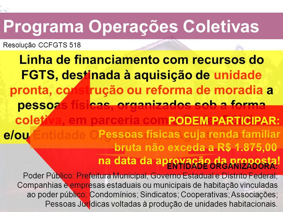 Programa Operações Coletivas Linha de financiamento com recursos do FGTS, destinada à aquisição de unidade pronta, construção ou reforma de moradia a