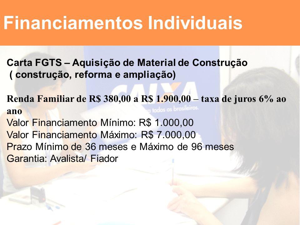 Carta FGTS – Aquisição de Material de Construção ( construção, reforma e ampliação) Renda Familiar de R$ 380,00 a R$ 1.900,00 – taxa de juros 6% ao an