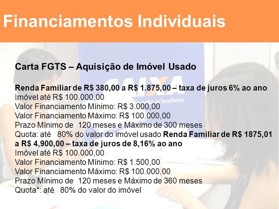 Financiamentos Individuais Carta FGTS – Aquisição de Imóvel Usado Renda Familiar de R$ 380,00 a R$ 1.875,00 – taxa de juros 6% ao ano Imóvel até R$ 10