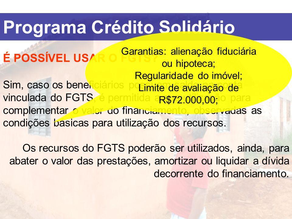 Programa Crédito Solidário É POSSÍVEL USAR O FGTS? Sim, caso os beneficiários possuam saldo na conta vinculada do FGTS, é permitida a sua utilização p