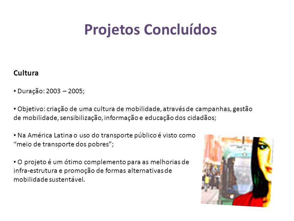 Projetos Concluídos Cultura • Duração: 2003 – 2005; • Objetivo: criação de uma cultura de mobilidade, através de campanhas, gestão de mobilidade, sens