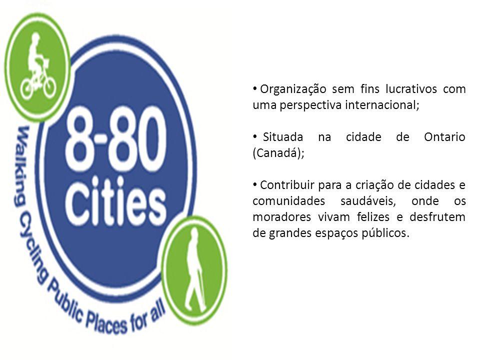 • Organização sem fins lucrativos com uma perspectiva internacional; • Situada na cidade de Ontario (Canadá); • Contribuir para a criação de cidades e