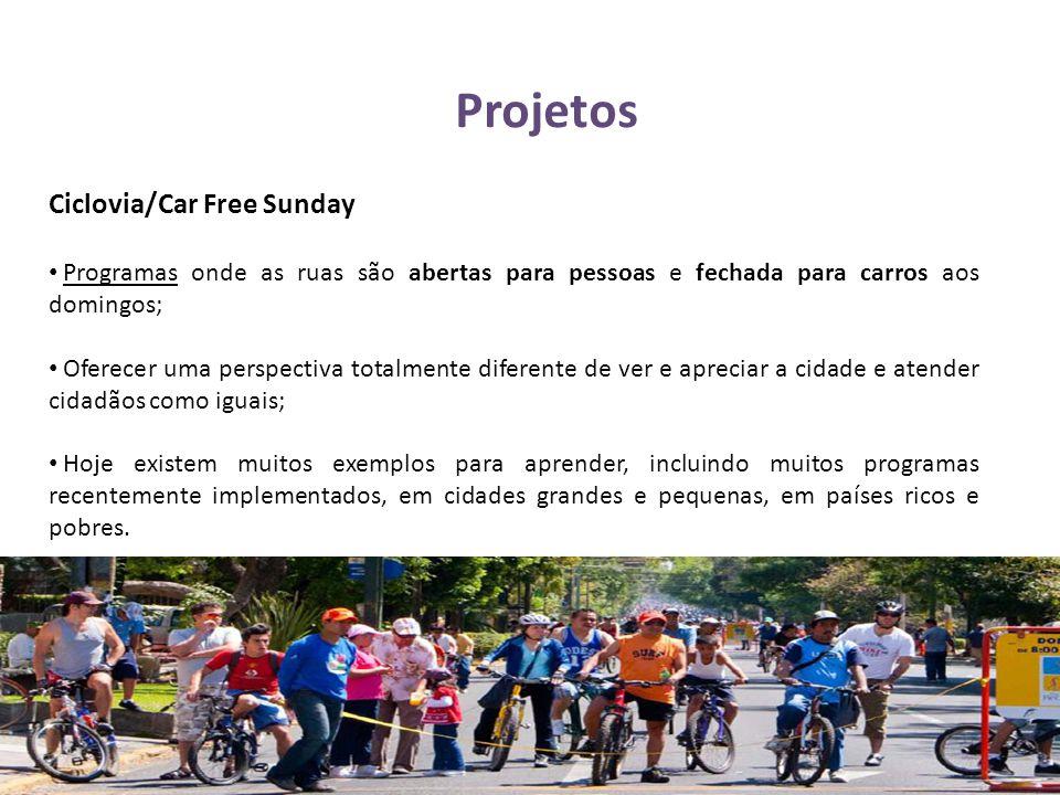 Projetos Ciclovia/Car Free Sunday • Programas onde as ruas são abertas para pessoas e fechada para carros aos domingos; • Oferecer uma perspectiva tot