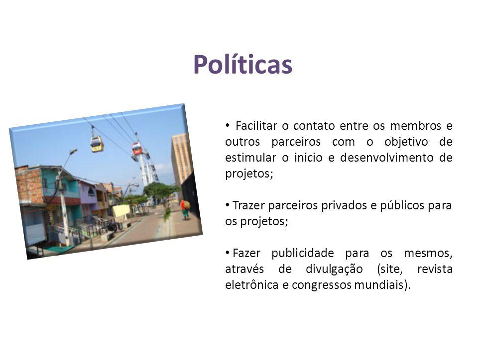 Políticas • Facilitar o contato entre os membros e outros parceiros com o objetivo de estimular o inicio e desenvolvimento de projetos; • Trazer parce