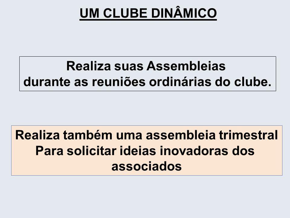 UM CLUBE DINÂMICO Realiza suas Assembleias durante as reuniões ordinárias do clube. Realiza também uma assembleia trimestral Para solicitar ideias ino