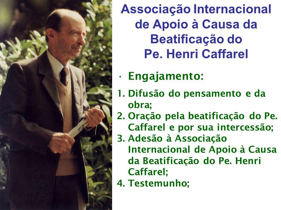 Associação Internacional de Apoio à Causa da Beatificação do Pe. Henri Caffarel •Engajamento: 1.Difusão do pensamento e da obra; 2.Oração pela beatifi