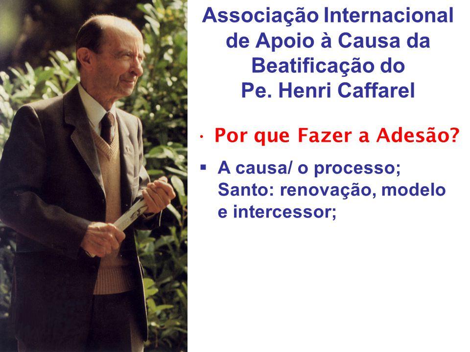 Associação Internacional de Apoio à Causa da Beatificação do Pe. Henri Caffarel •Por que Fazer a Adesão?  A causa/ o processo; Santo: renovação, mode