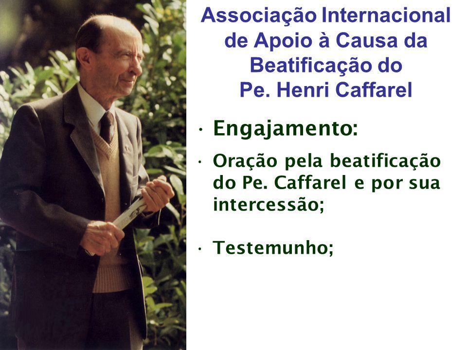 Associação Internacional de Apoio à Causa da Beatificação do Pe. Henri Caffarel •Engajamento: •Oração pela beatificação do Pe. Caffarel e por sua inte