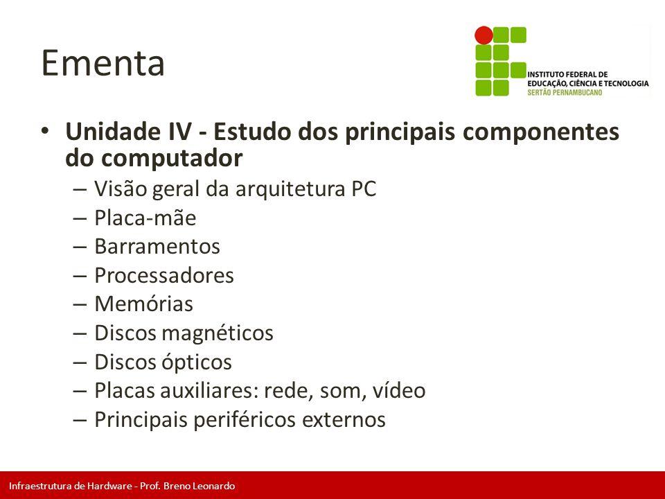 Infraestrutura de Hardware - Prof. Breno Leonardo Ementa • Unidade IV - Estudo dos principais componentes do computador – Visão geral da arquitetura P