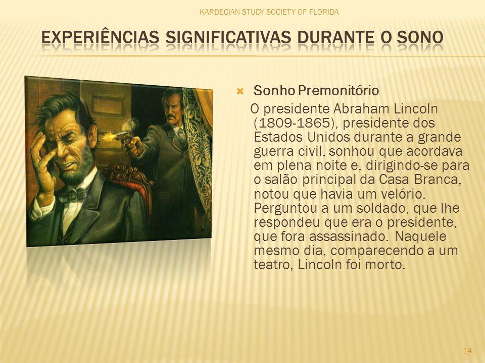  Sonho Premonitório O presidente Abraham Lincoln (1809-1865), presidente dos Estados Unidos durante a grande guerra civil, sonhou que acordava em ple