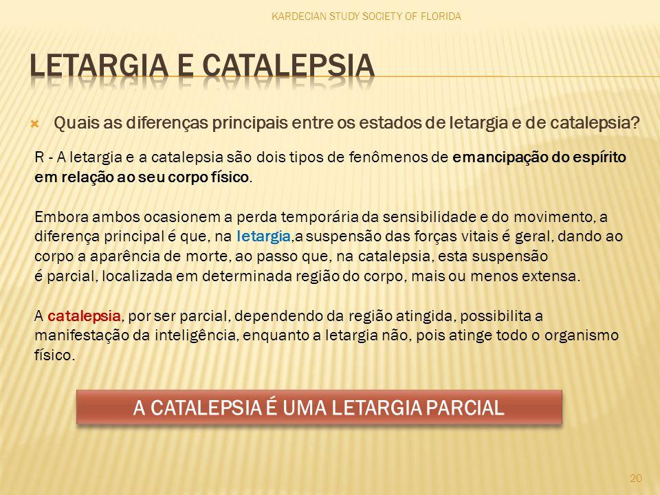KARDECIAN STUDY SOCIETY OF FLORIDA 20 R - A letargia e a catalepsia são dois tipos de fenômenos de emancipação do espírito em relação ao seu corpo fís
