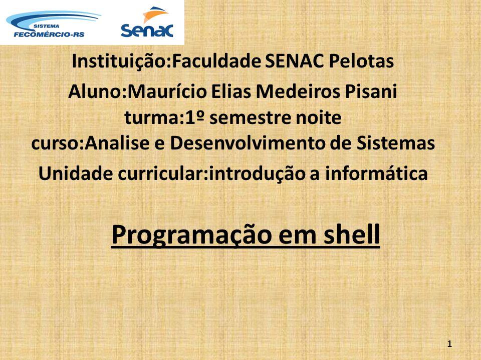 Programação em shell Instituição:Faculdade SENAC Pelotas Aluno:Maurício Elias Medeiros Pisani turma:1º semestre noite curso:Analise e Desenvolvimento