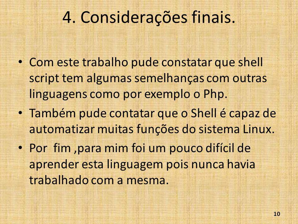 4. Considerações finais. • Com este trabalho pude constatar que shell script tem algumas semelhanças com outras linguagens como por exemplo o Php. • T