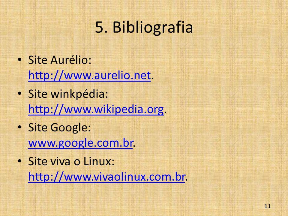 5. Bibliografia • Site Aurélio: http://www.aurelio.net. http://www.aurelio.net • Site winkpédia: http://www.wikipedia.org. http://www.wikipedia.org •
