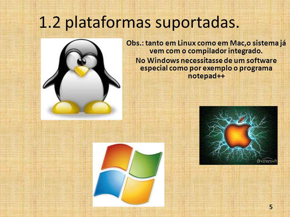 1.2 plataformas suportadas. Obs.: tanto em Linux como em Mac,o sistema já vem com o compilador integrado. No Windows necessitasse de um software espec