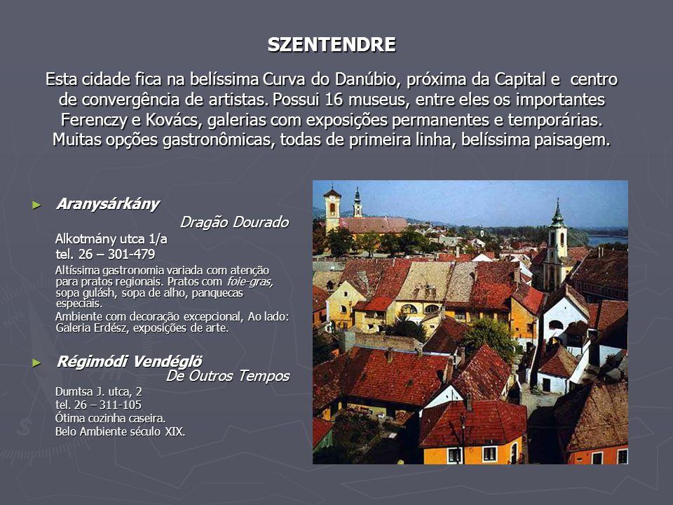 SZENTENDRE Esta cidade fica na belíssima Curva do Danúbio, próxima da Capital e centro de convergência de artistas. Possui 16 museus, entre eles os im