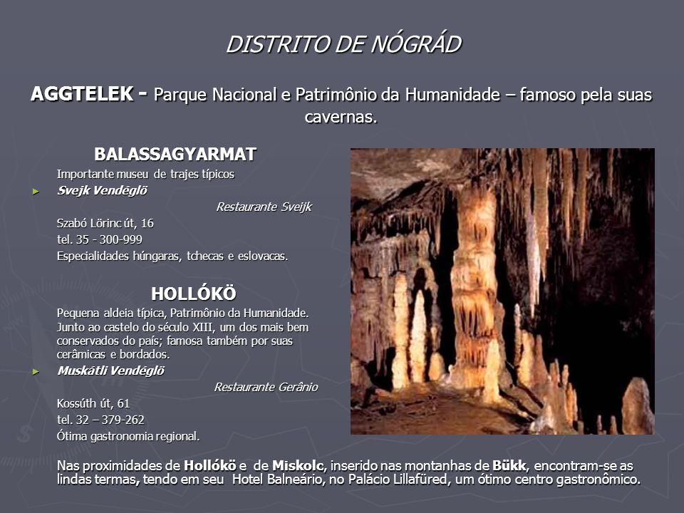 DISTRITO DE NÓGRÁD AGGTELEK - Parque Nacional e Patrimônio da Humanidade – famoso pela suas cavernas. BALASSAGYARMAT Importante museu de trajes típico