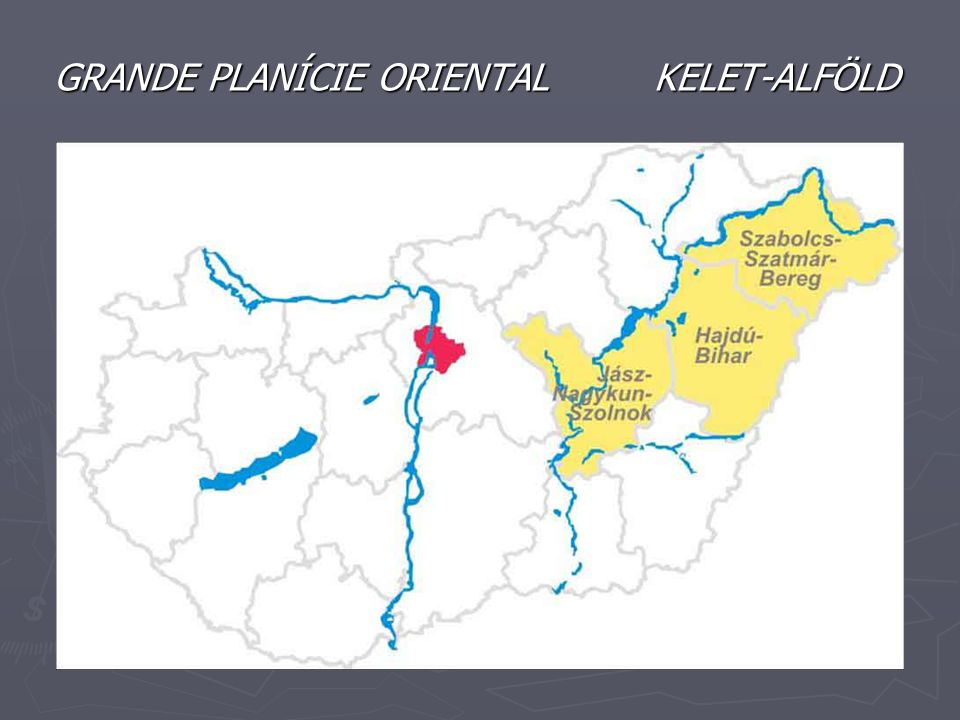 GRANDE PLANÍCIE ORIENTAL KELET-ALFÖLD