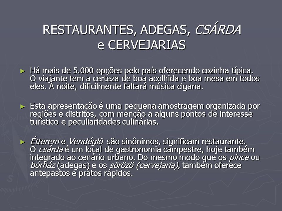 RESTAURANTES, ADEGAS, CSÁRDA e CERVEJARIAS ► Há mais de 5.000 opções pelo país oferecendo cozinha típica.