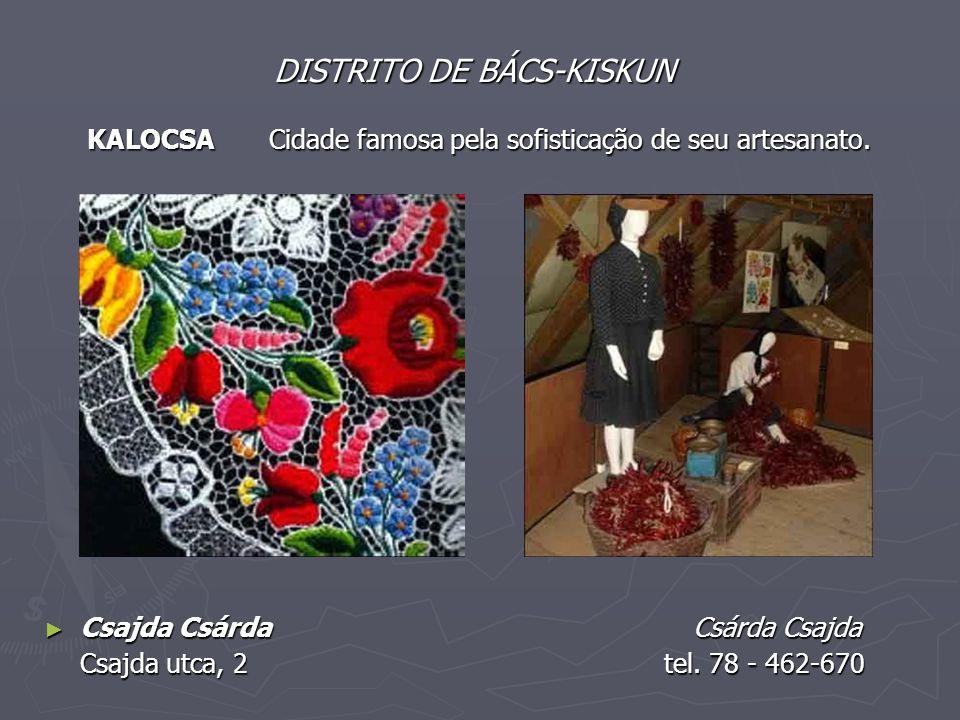 DISTRITO DE BÁCS-KISKUN KALOCSA Cidade famosa pela sofisticação de seu artesanato. ► Csajda Csárda Csárda Csajda Csajda utca, 2 tel. 78 - 462-670