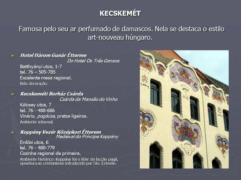 KECSKEMÉT Famosa pelo seu ar perfumado de damascos. Nela se destaca o estilo art-nouveau húngaro. ► Hotel Három Gunár Étterme Do Hotel Os Três Gansos