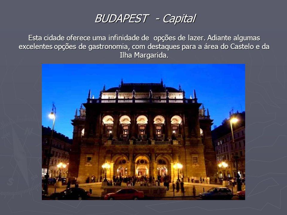 BUDAPEST - Capital Esta cidade oferece uma infinidade de opções de lazer. Adiante algumas excelentes opções de gastronomia, com destaques para a área