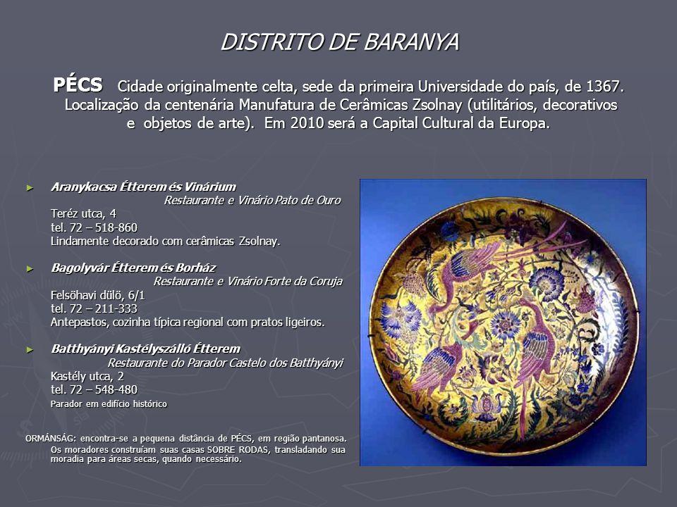 DISTRITO DE BARANYA PÉCS Cidade originalmente celta, sede da primeira Universidade do país, de 1367. Localização da centenária Manufatura de Cerâmicas